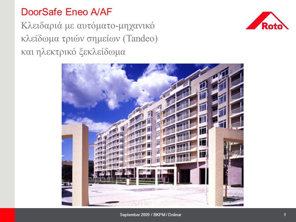 2September 2009 / BKPM / Dolinar DoorSafe Eneo A/AF Σύγχρονες απαιτήσεις ασφάλειας  Πολλαπλό κλείδωμα που δίνει λύσεις ακόμα και στις εισόδους πολυκατοικιών  Ξεκλείδωμα από κάθε διαμέρισμα με το θυροτηλέφωνο  Παρέχει πολύ μεγαλύτερη ασφάλεια από μία απλή κλειδαριά με ηλεκτρικό κυπρί που χρησιμοποιήτε τώρα.