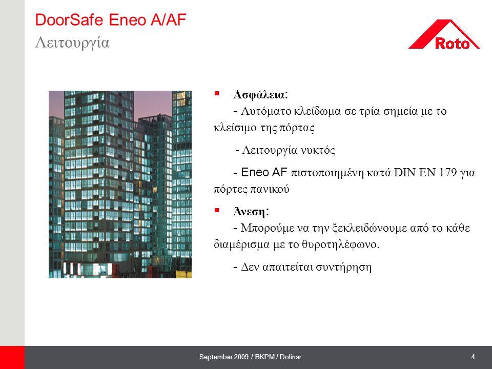 5September 2009 / BKPM / Dolinar DoorSafe Eneo A/AF Πεδίο εφαρμογής  Κατάλληλες για εισόδους πολυκατοικιών  Κατάλληλες για πόρτες από ξύλο,αλουμίνιο και PVC  Τοποθετούνται σε γκινεσιά μηχανισμού 16 mm  Λειτουργία πίρων Tandeo