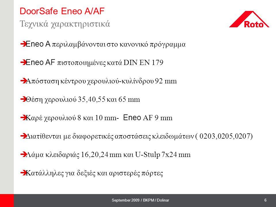 6September 2009 / BKPM / Dolinar DoorSafe Eneo A/AF Τεχνικά χαρακτηριστικά  Eneo A περιλαμβάνονται στο κανονικό πρόγραμμα  Eneo AF πιστοποιημένες κα