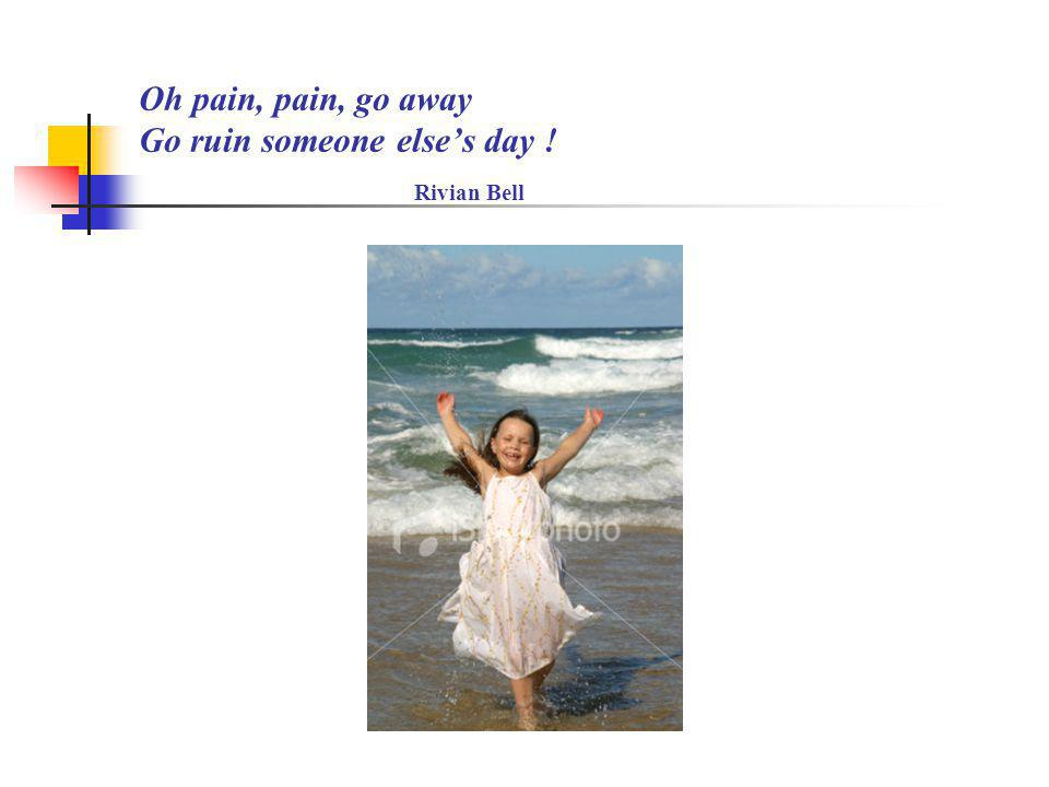 Oh pain, pain, go away Go ruin someone else's day ! Rivian Bell