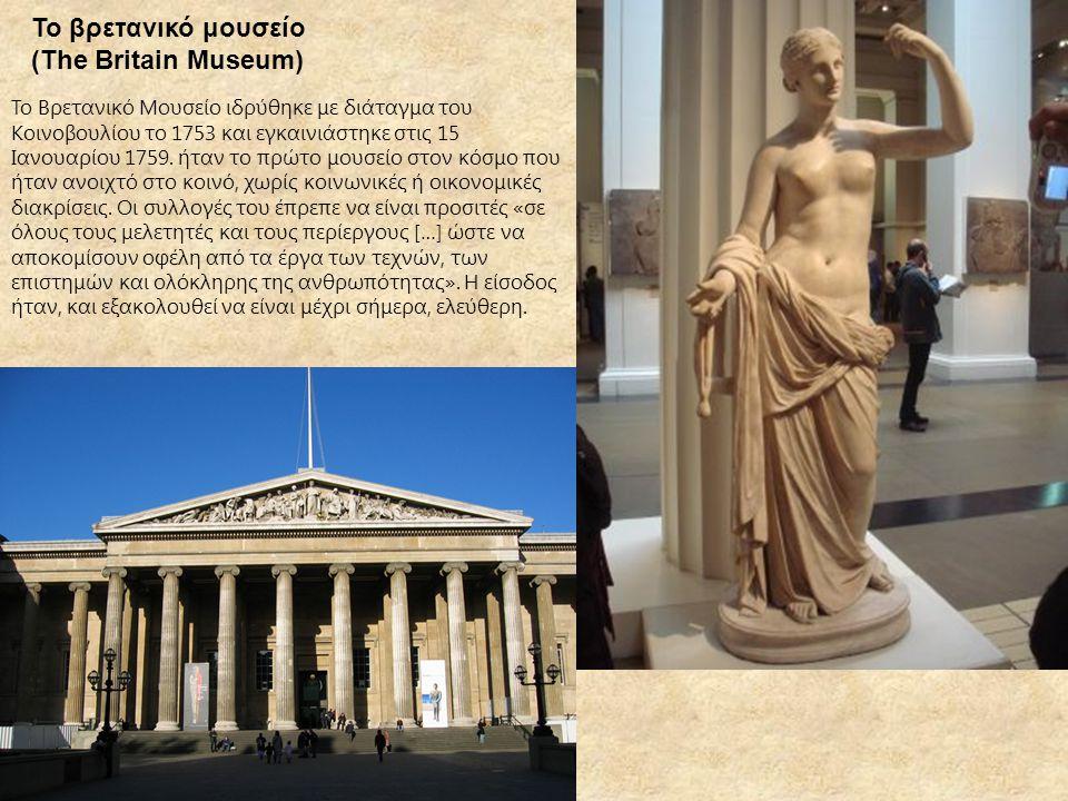 Το βρετανικό μουσείο (The Britain Museum) Το Βρετανικό Μουσείο ιδρύθηκε με διάταγμα του Κοινοβουλίου το 1753 και εγκαινιάστηκε στις 15 Ιανουαρίου 1759