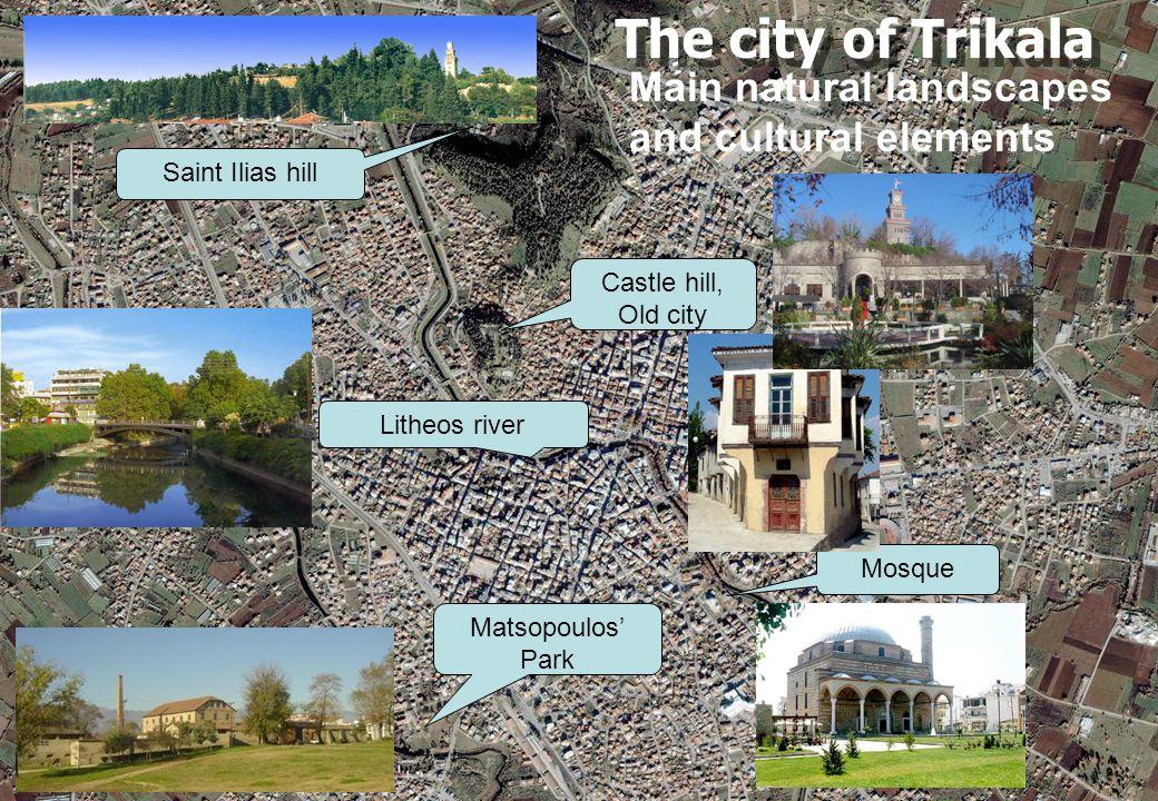 The city of Trikala Litheos river Matsopoulos' Park Castle hill, Old city Saint Ilias hill Mosque Main natural landscapes and cultural elements