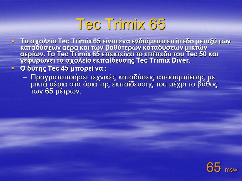 Tec Trimix 65  Το σχολείο Tec Trimix 65 είναι ένα ενδιάμεσο επίπεδο μεταξύ των καταδύσεων αέρα και των βαθύτερων καταδύσεων μικτών αερίων.
