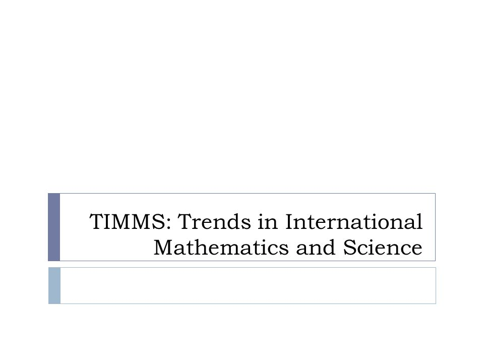 TIMMS: Trends in International Mathematics and Science