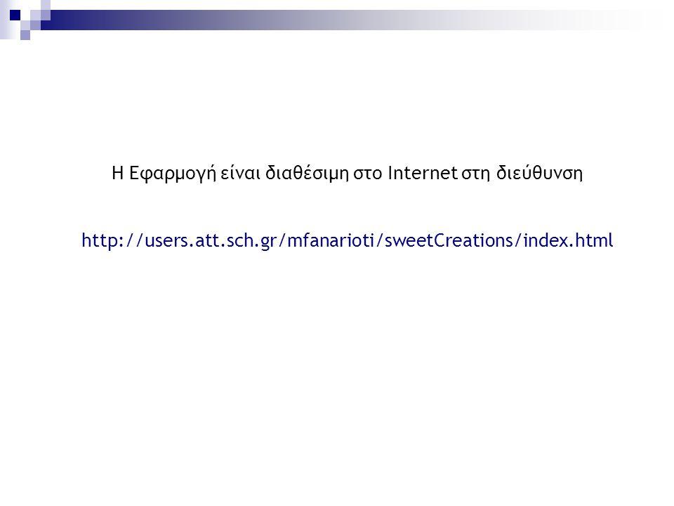 Η Εφαρμογή είναι διαθέσιμη στο Internet στη διεύθυνση http://users.att.sch.gr/mfanarioti/sweetCreations/index.html