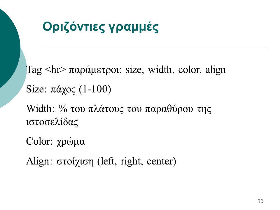 30 Οριζόντιες γραμμές Tag παράμετροι: size, width, color, align Size: πάχος (1-100) Width: % του πλάτους του παραθύρου της ιστοσελίδας Color: χρώμα Al