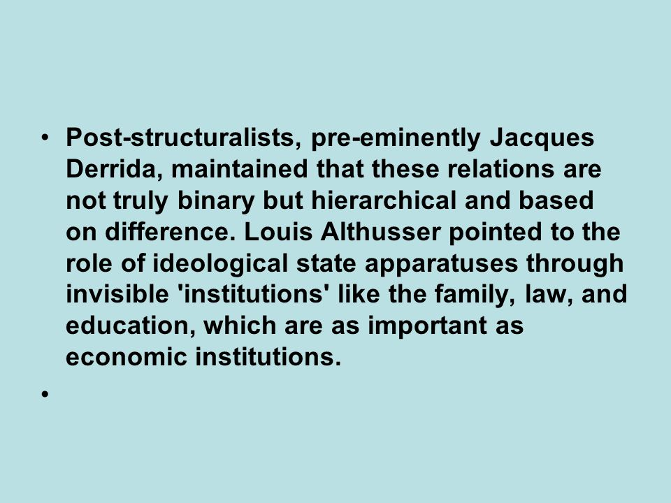 •Post-structuralists, pre-eminently Jacques Derrida, maintained that these relations are not truly binary but hierarchical and based on difference. Lo
