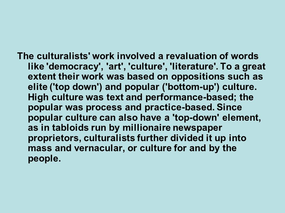 The culturalists' work involved a revaluation of words like 'democracy', 'art', 'culture', 'literature'. To a great extent their work was based on opp