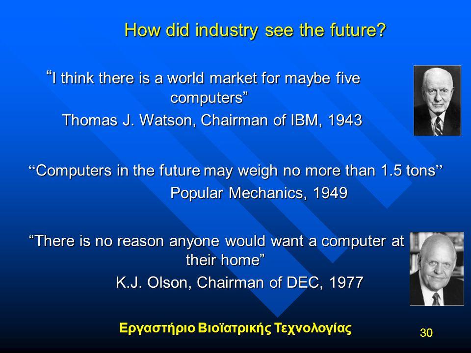 """Εργαστήριο Βιοϊατρικής Τεχνολογίας 30 How did industry see the future? """" Computers in the future may weigh no more than 1.5 tons """" Popular Mechanics,"""