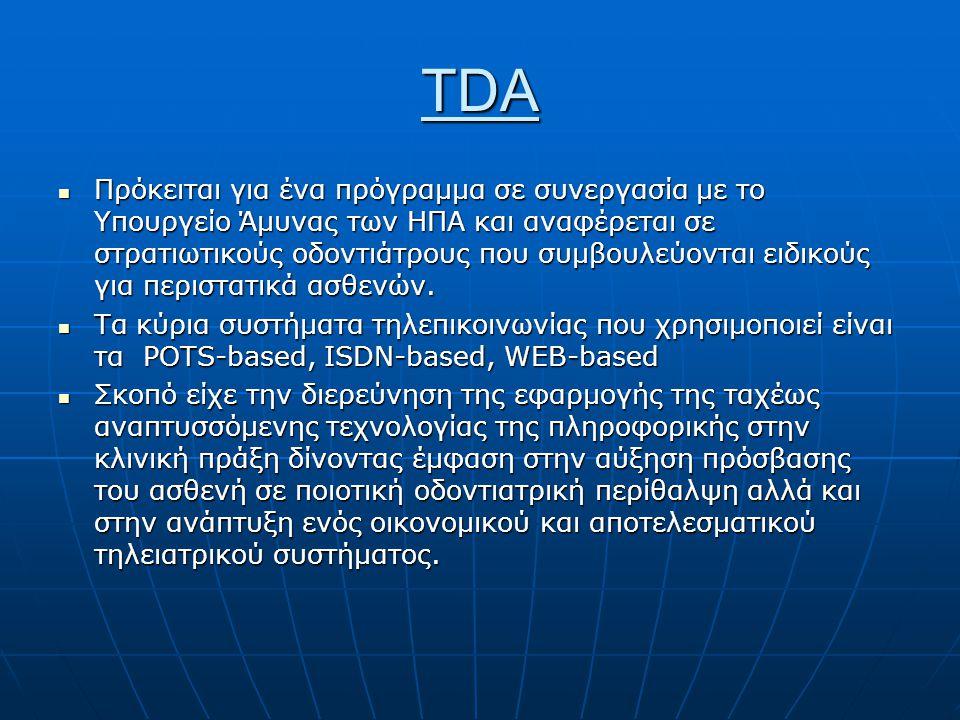 TDA  Πρόκειται για ένα πρόγραμμα σε συνεργασία με το Υπουργείο Άμυνας των ΗΠΑ και αναφέρεται σε στρατιωτικούς οδοντιάτρους που συμβουλεύονται ειδικούς για περιστατικά ασθενών.
