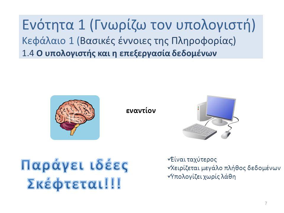 Ενότητα 1 (Γνωρίζω τον υπολογιστή) Κεφάλαιο 1 (Βασικές έννοιες της Πληροφορίας) 1.4 Ο υπολογιστής και η επεξεργασία δεδομένων 7 εναντίον  Είναι ταχύτ