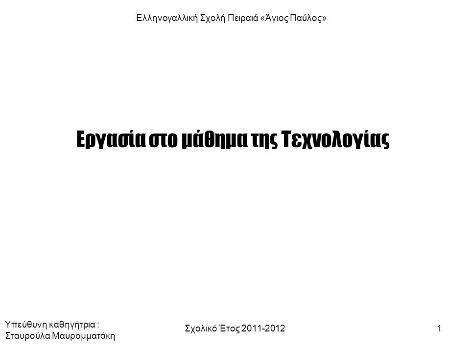 Σχολικό Έτος 2011-20121 Εργασία στο μάθημα της Τεχνολογίας Ελληνογαλλική Σχολή Πειραιά «Άγιος Παύλος» Υπεύθυνη καθηγήτρια : Σταυρούλα Μαυρομματάκη
