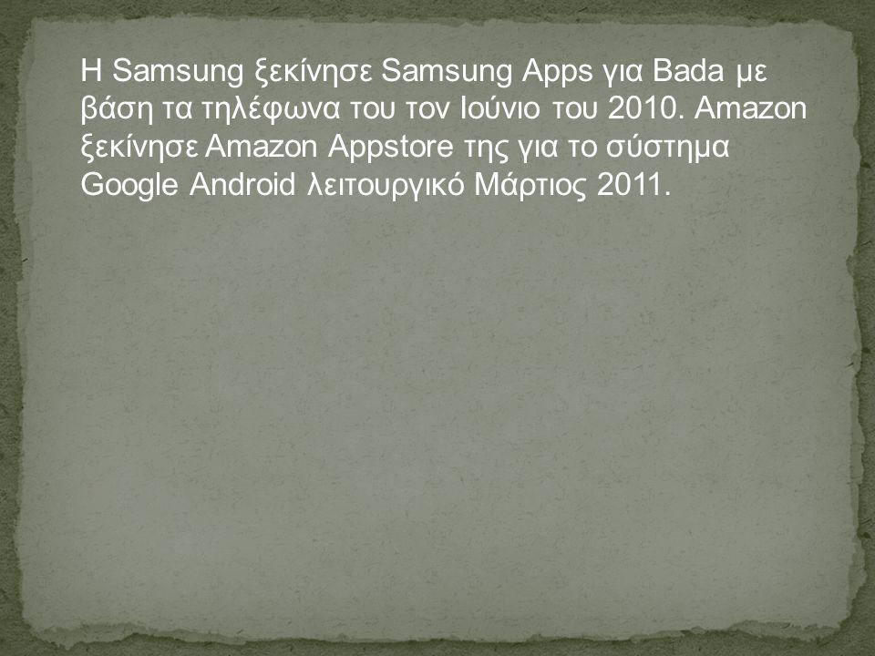 Η Samsung ξεκίνησε Samsung Apps για Bada με βάση τα τηλέφωνα του τον Ιούνιο του 2010. Amazon ξεκίνησε Amazon Appstore της για το σύστημα Google Androi