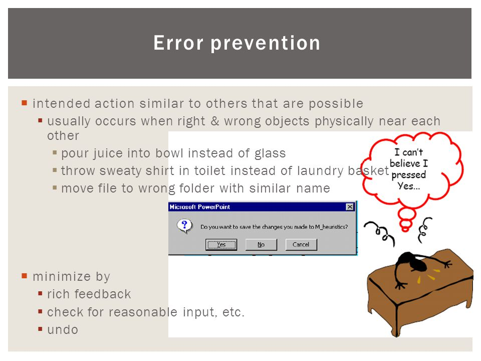 Error prevention  intended action similar to others that are possible  usually occurs when right & wrong objects physically near each other  pour j
