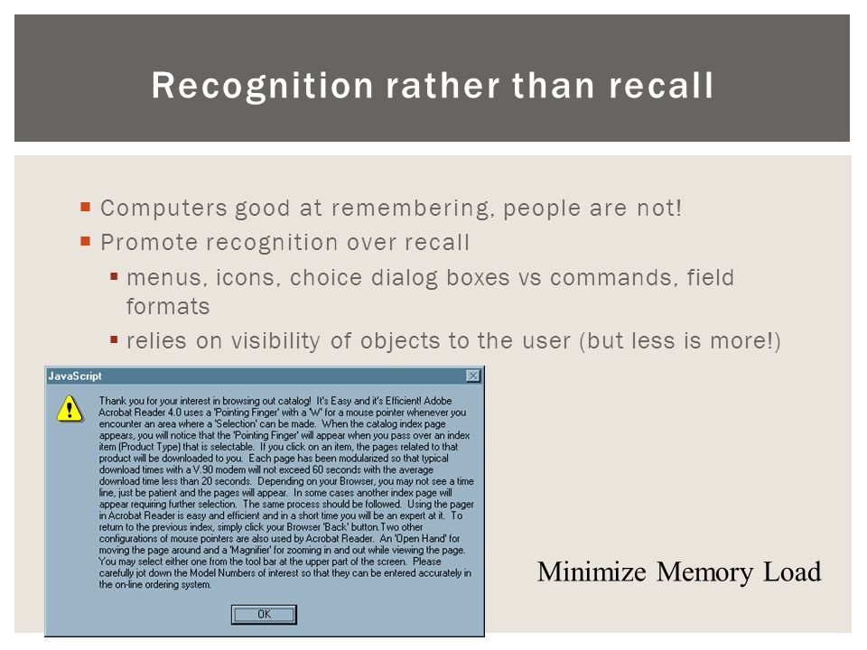 Recognition rather than recall  Computers good at remembering, people are not.