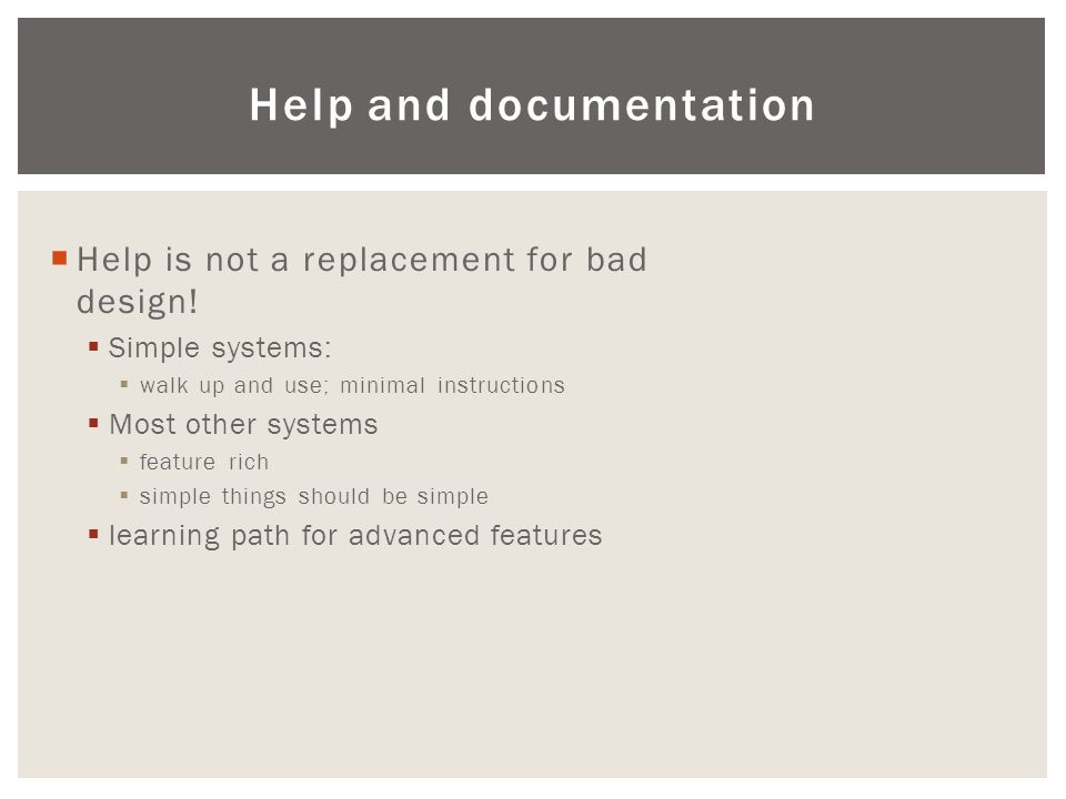 Help and documentation  Help is not a replacement for bad design!  Simple systems:  walk up and use; minimal instructions  Most other systems  fe