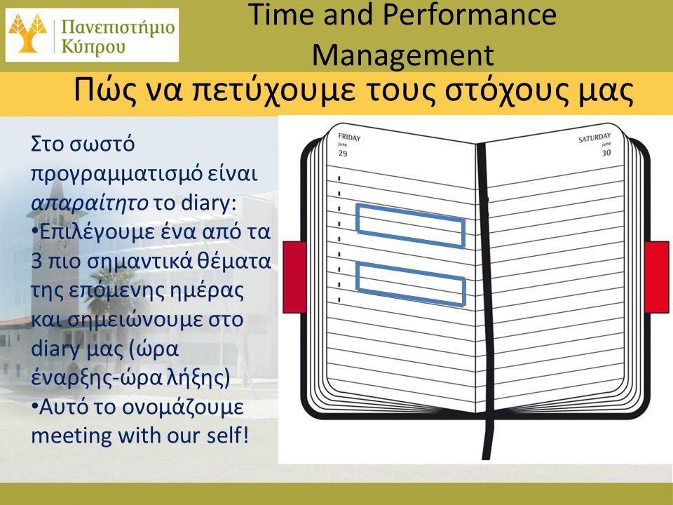 Στο σωστό προγραμματισμό είναι απαραίτητο το diary: • Επιλέγουμε ένα από τα 3 πιο σημαντικά θέματα της επόμενης ημέρας και σημειώνουμε στο diary μας (ώρα έναρξης-ώρα λήξης) • Αυτό το ονομάζουμε meeting with our self.
