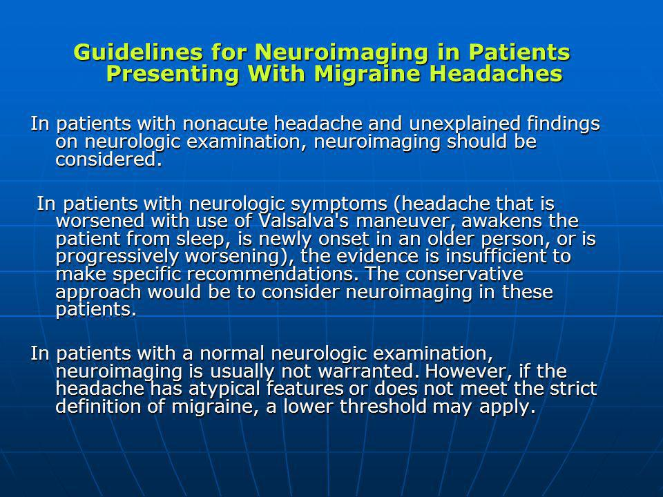 Guidelines for Neuroimaging in Patients Presenting With Migraine Headaches In patients with nonacute headache and unexplained findings on neurologic e