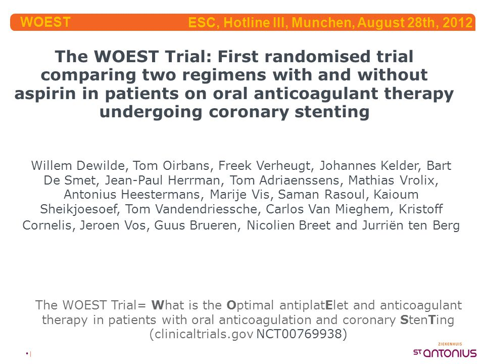 • | The WOEST Trial: First randomised trial comparing two regimens with and without aspirin in patients on oral anticoagulant therapy undergoing coron