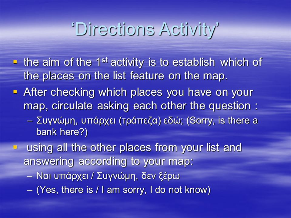 'Directions Activity'  the aim of the 1 st activity is to establish which of the places on the list feature on the map.  After checking which places