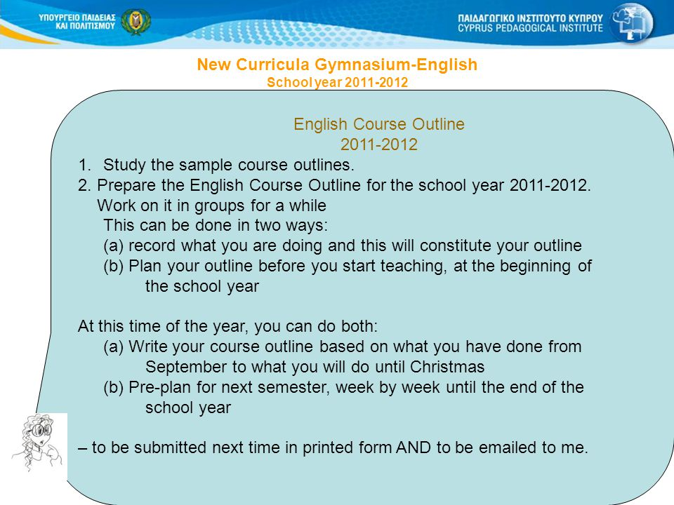19 English Course Outline 2011-2012 1.Study the sample course outlines. 2. Prepare the English Course Outline for the school year 2011-2012. Work on i