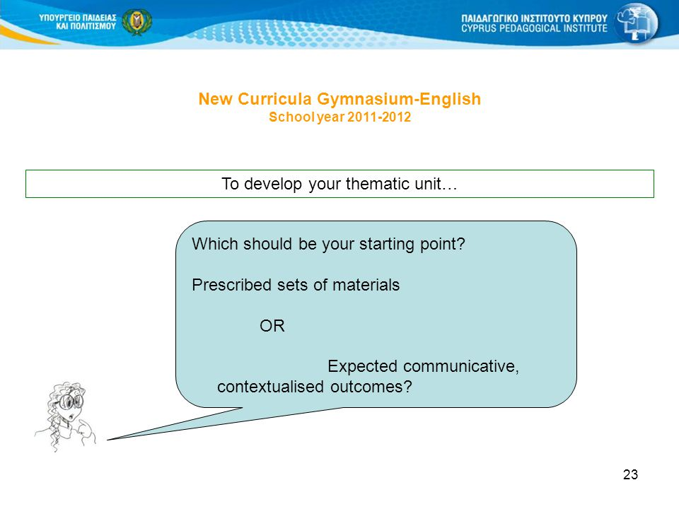 23 New Curricula Gymnasium-English School year 2011-2012 Which should be your starting point? Prescribed sets of materials OR Expected communicative,