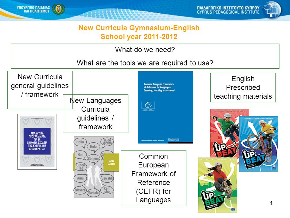 4 New Curricula Gymnasium-English School year 2011-2012 What do we need? What are the tools we are required to use? New Curricula general guidelines /