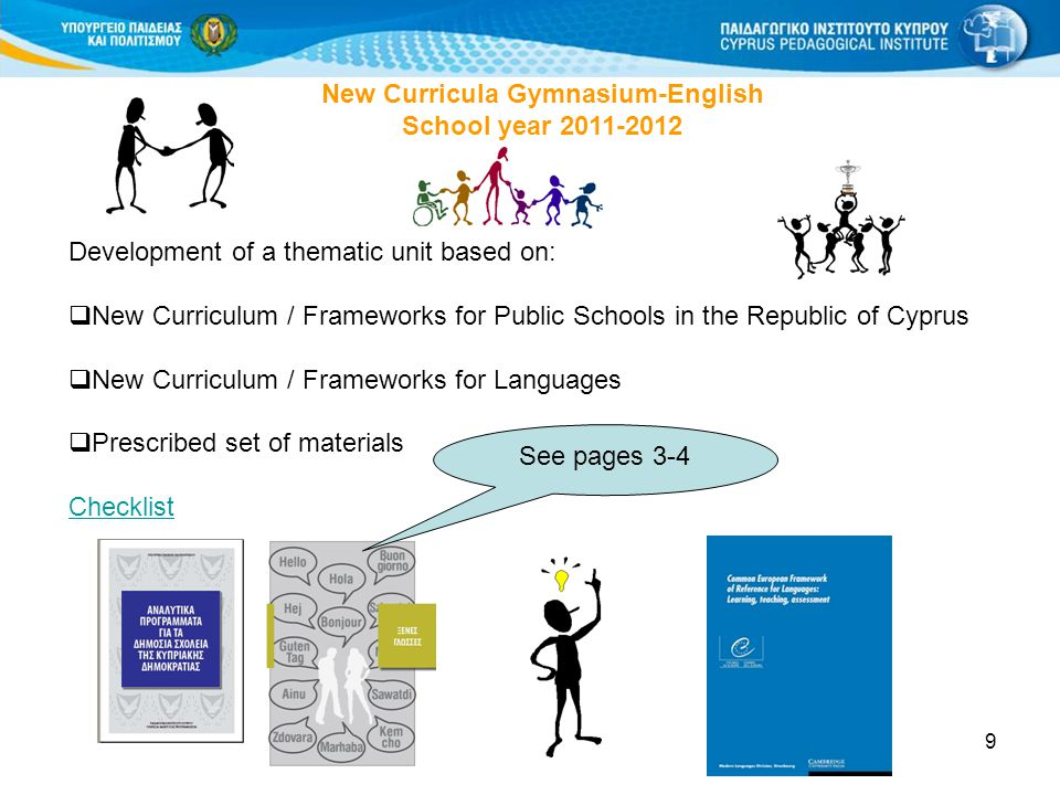 9 New Curricula Gymnasium-English School year Development of a thematic unit based on:  New Curriculum / Frameworks for Public Schools in the Republic of Cyprus  New Curriculum / Frameworks for Languages  Prescribed set of materials Checklist See pages 3-4