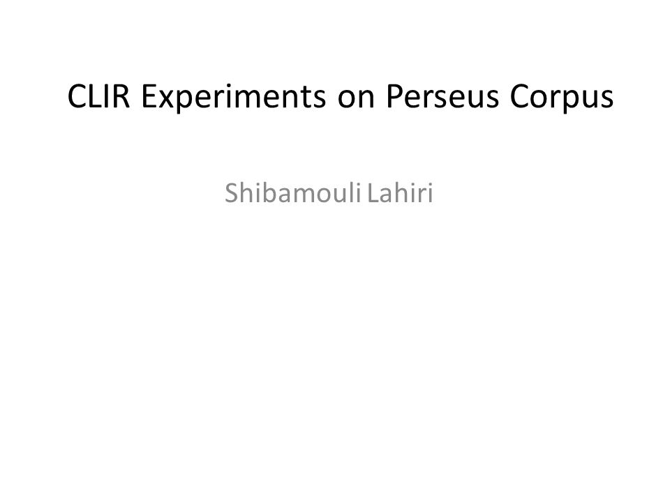CLIR Experiments on Perseus Corpus Shibamouli Lahiri