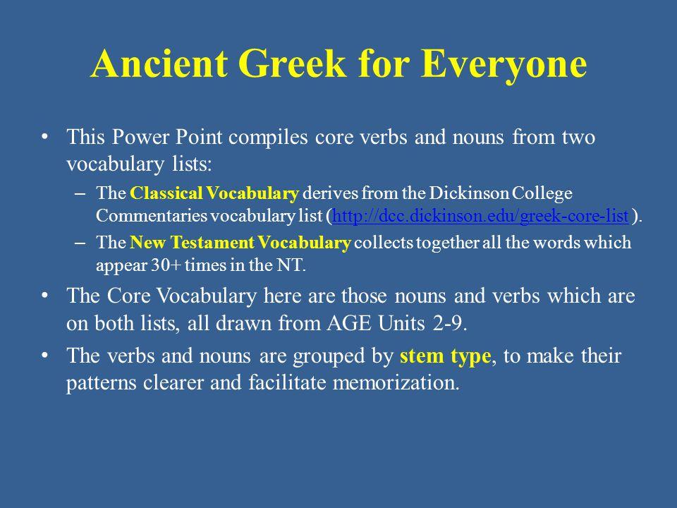 Ancient Greek for Everyone Unit 8 part 1 Vocabulary: Core • ἔθνος -ους τό nation • ἔτος -ους τό year • μέρος -ους τό part, share • ὄρος -ους τό mountain, hill • πλῆθος -ους τό crowd • σκότος –ους τό darkness • τέλος -ους τό end