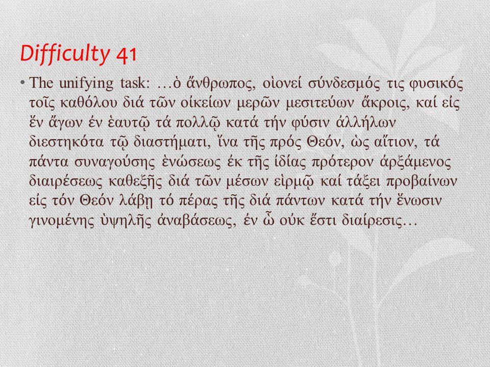 Difficulty 41 • The unifying task: … ὁ ἄ νθρωπος, ο ἱ ονε ί σ ύ νδεσμ ό ς τις φυσικ ό ς το ῖ ς καθ ό λου δι ά τ ῶ ν ο ἰ κε ί ων μερ ῶ ν μεσιτε ύ ων ἄ