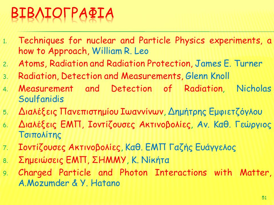 1. Techniques for nuclear and Particle Physics experiments, a how to Approach, William R. Leo 2. Atoms, Radiation and Radiation Protection, James E. T