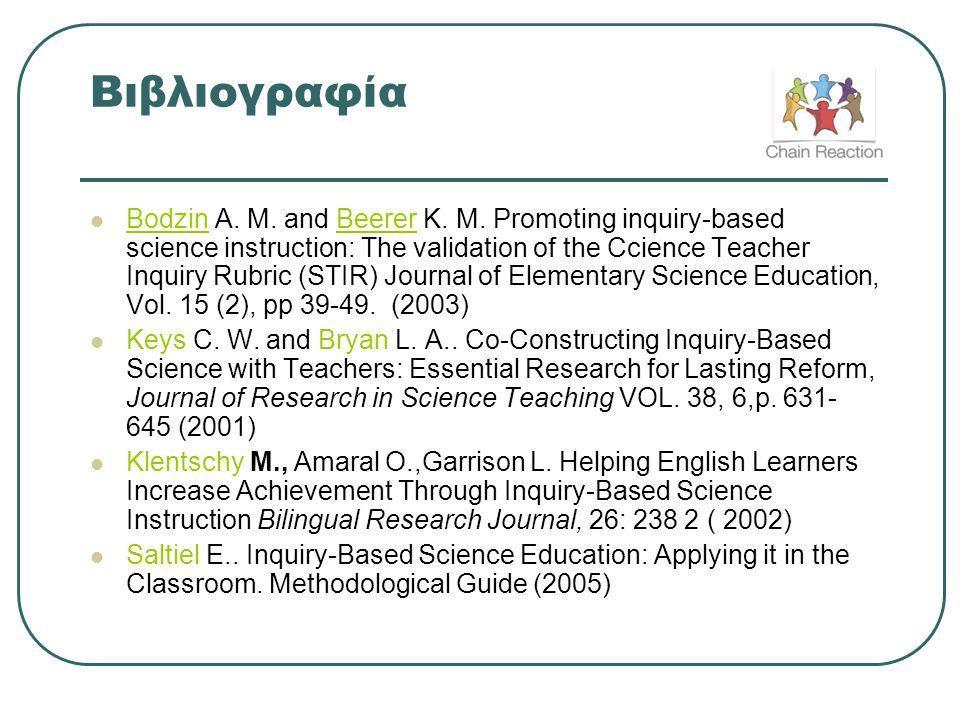 Βιβλιογραφία  Bodzin A. M. and Beerer K. M. Promoting inquiry-based science instruction: The validation of the Ccience Teacher Inquiry Rubric (STIR)