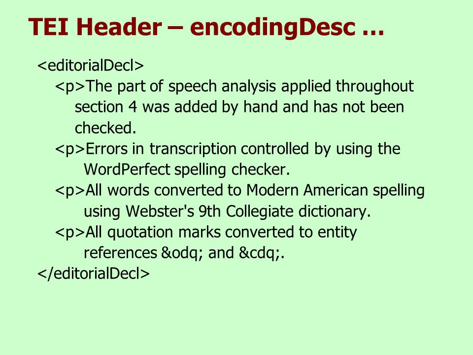 TEI Header – encodingDesc … The part of speech analysis applied throughout section 4 was added by hand and has not been checked.