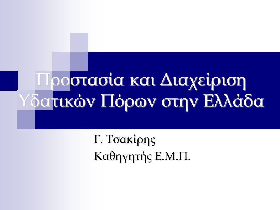 Προστασία και Διαχείριση Υδατικών Πόρων στην Ελλάδα Γ. Τσακίρης Καθηγητής Ε.Μ.Π.