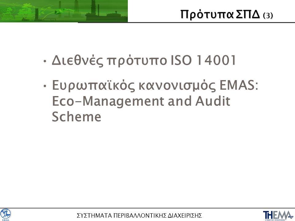 ΣΥΣΤΗΜΑΤΑ ΠΕΡΙΒΑΛΛΟΝΤΙΚΗΣ ΔΙΑΧΕΙΡΙΣΗΣ •Διεθνές πρότυπο ISO 14001 •Ευρωπαϊκός κανονισμός EMAS: Eco-Management and Audit Scheme ΠρότυπαΣΠΔ (3) Πρότυπα ΣΠΔ (3)