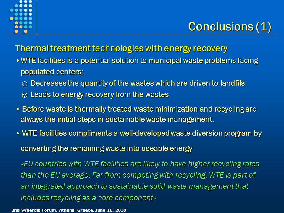 2nd Synergia Forum, Athens, Greece, June 10, 2010 Conclusions (1) Thermal treatment technologies with energy recovery •WTE facilities is a potential s