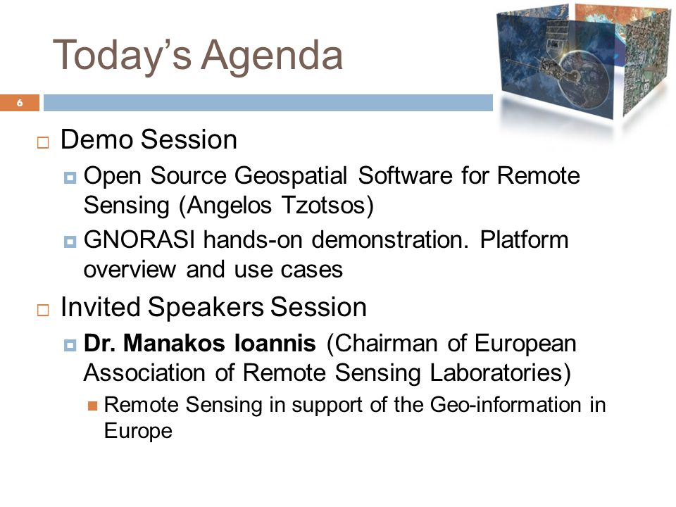 Today's Agenda 6  Demo Session  Open Source Geospatial Software for Remote Sensing (Angelos Tzotsos)  GNORASI hands-on demonstration.