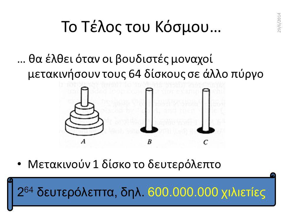 1 29/6/2014 Το Τέλος του Κόσμου… … θα έλθει όταν οι βουδιστές μοναχοί μετακινήσουν τους 64 δίσκους σε άλλο πύργο • Mετακινούν 1 δίσκο το δευτερόλεπτο 2 64 δευτερόλεπτα, δηλ.