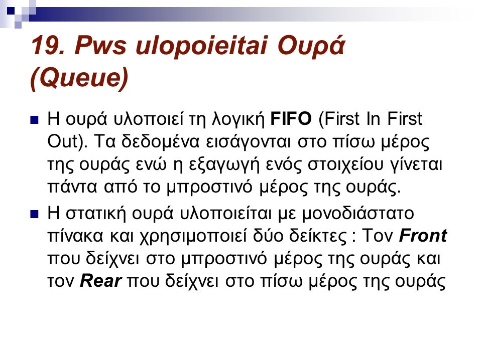 19.Pws ulopoieitai Ουρά (Queue)  Η ουρά υλοποιεί τη λογική FIFO (First In First Out).