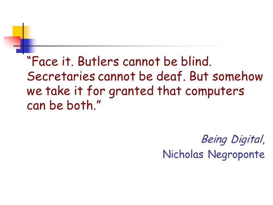 Face it.Butlers cannot be blind. Secretaries cannot be deaf.
