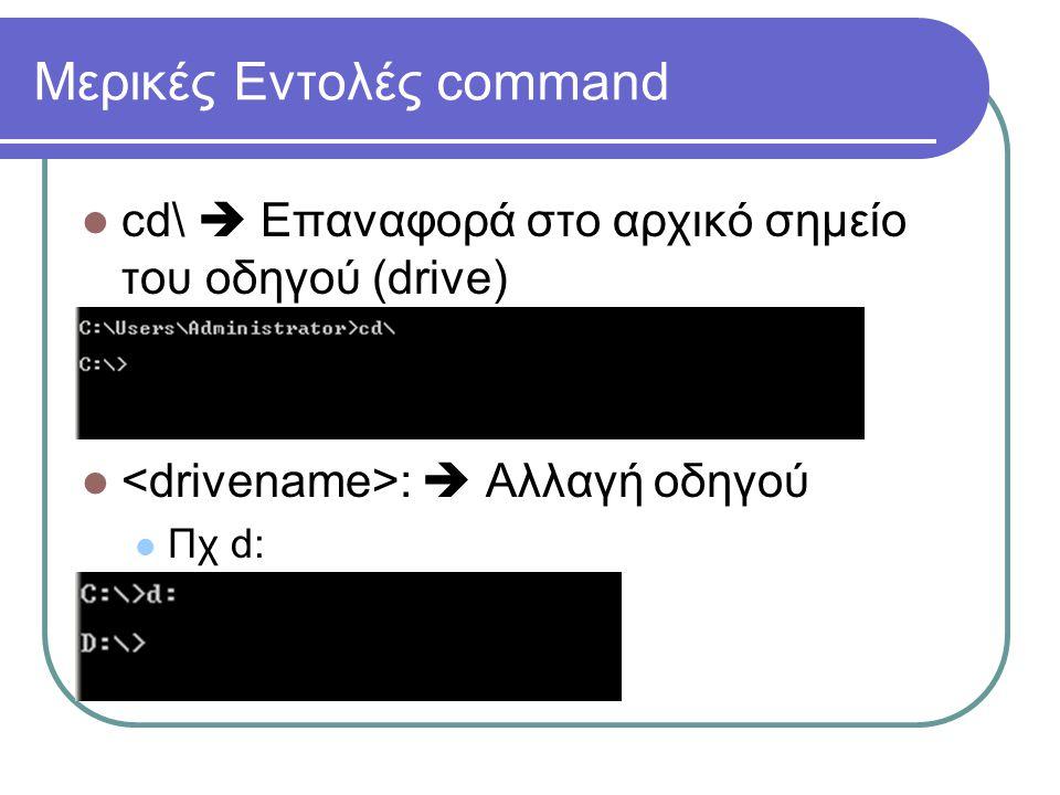 Μερικές Εντολές command  cd\  Επαναφορά στο αρχικό σημείο του οδηγού (drive)  :  Αλλαγή οδηγού  Πχ d:
