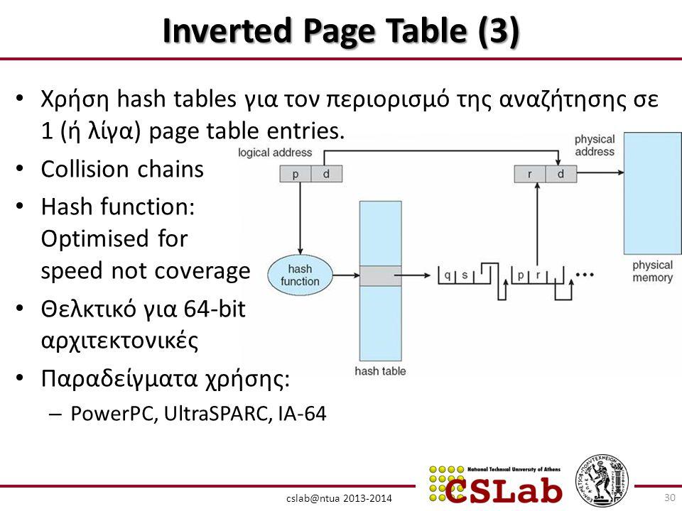 cslab@ntua 2013-2014 Inverted Page Table (3) • Χρήση hash tables για τον περιορισμό της αναζήτησης σε 1 (ή λίγα) page table entries.