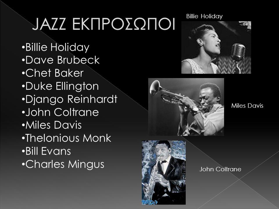 • Billie Holiday • Dave Brubeck • Chet Baker • Duke Ellington • Django Reinhardt • John Coltrane • Miles Davis • Thelonious Monk • Bill Evans • Charles Mingus Billie Holiday Miles Davis John Coltrane