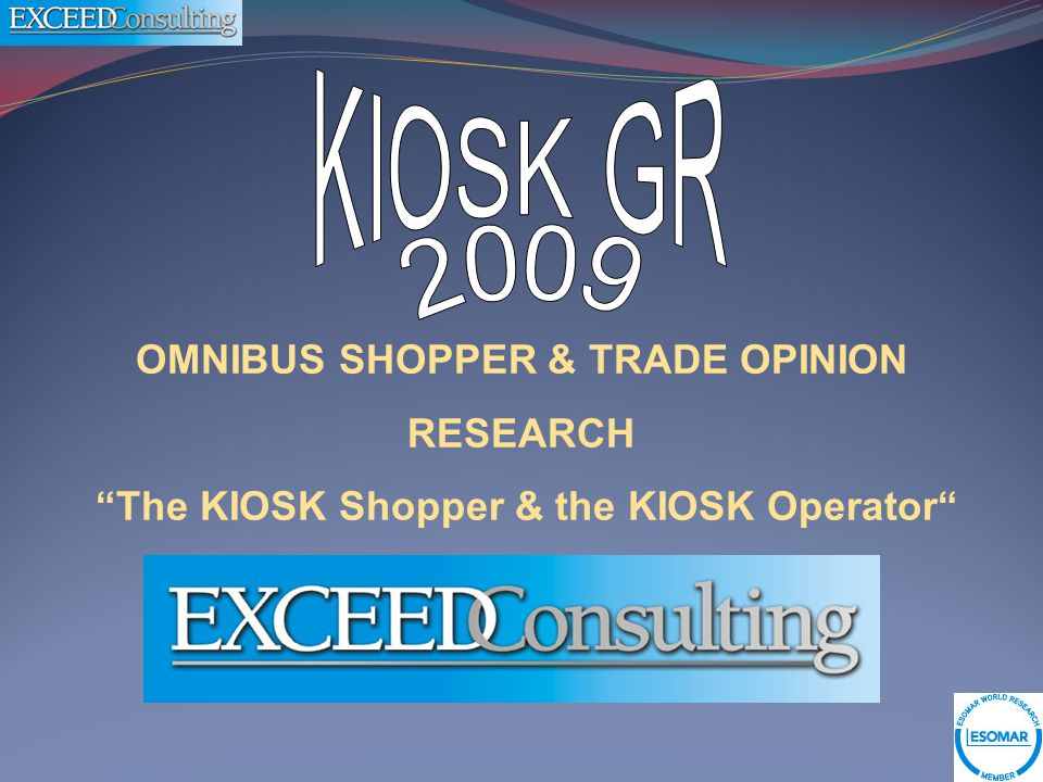 OMNIBUS SHOPPER & TRADE OPINION RESEARCH The KIOSK Shopper & the KIOSK Operator