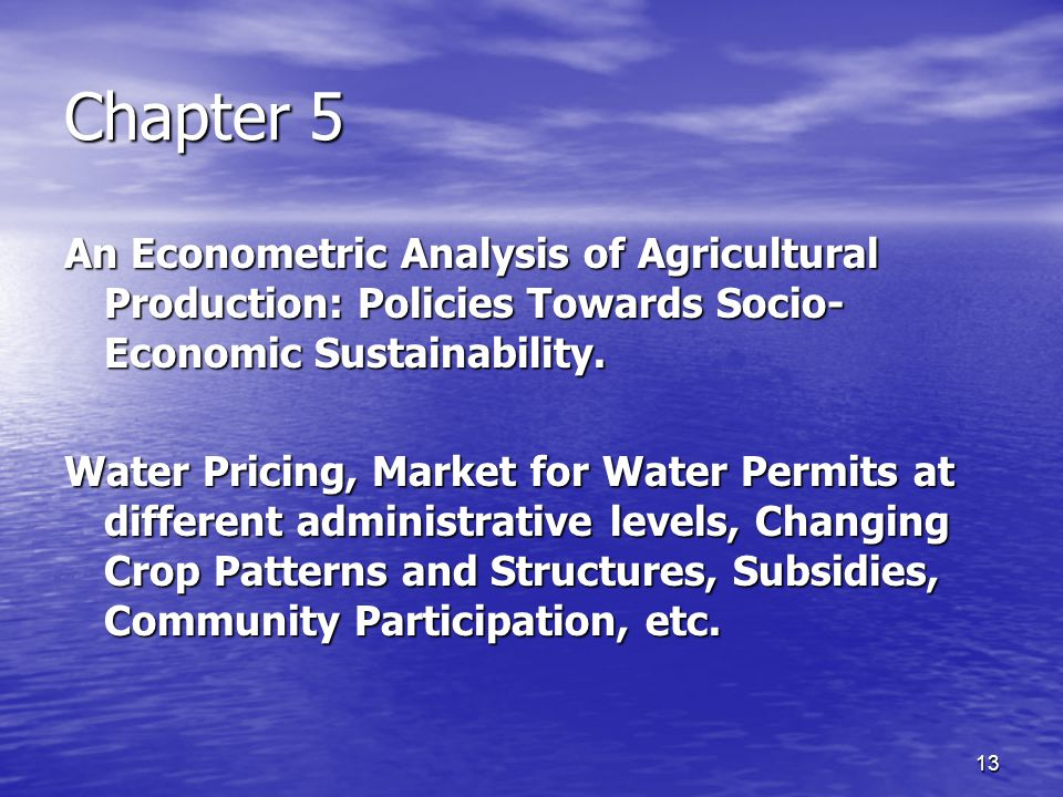 13 Chapter 5 An Econometric Analysis of Agricultural Production: Policies Towards Socio- Economic Sustainability.