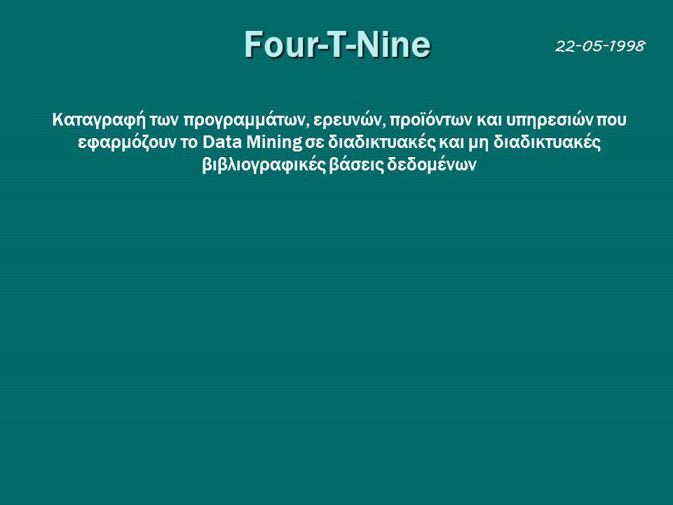 Four-T-Nine Kαταγραφή των προγραμμάτων, ερευνών, προϊόντων και υπηρεσιών που εφαρμόζουν τo Data Mining σε διαδικτυακές και μη διαδικτυακές βιβλιογραφικές βάσεις δεδομένων 22-05-1998