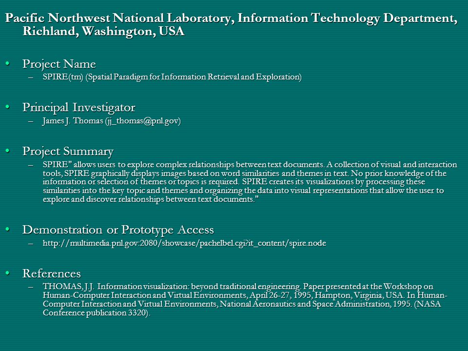 Pacific Northwest National Laboratory, Information Technology Department, Richland, Washington, USA •Project Name –SPIRE(tm) (Spatial Paradigm for Information Retrieval and Exploration) •Principal Investigator –James J.