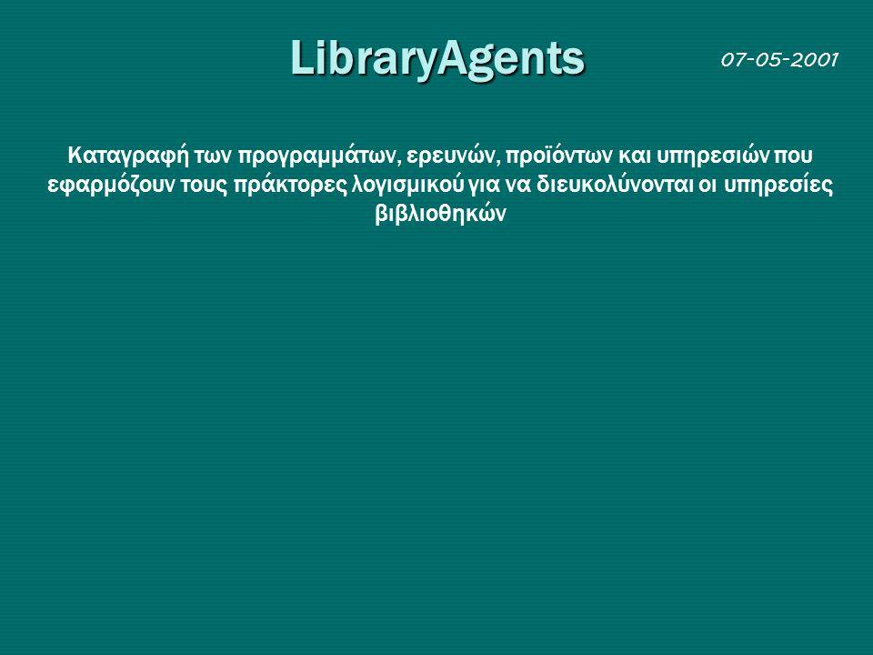LibraryAgents Kαταγραφή των προγραμμάτων, ερευνών, προϊόντων και υπηρεσιών που εφαρμόζουν τoυς πράκτορες λογισμικού για να διευκολύνονται οι υπηρεσίες βιβλιοθηκών 07-05-2001