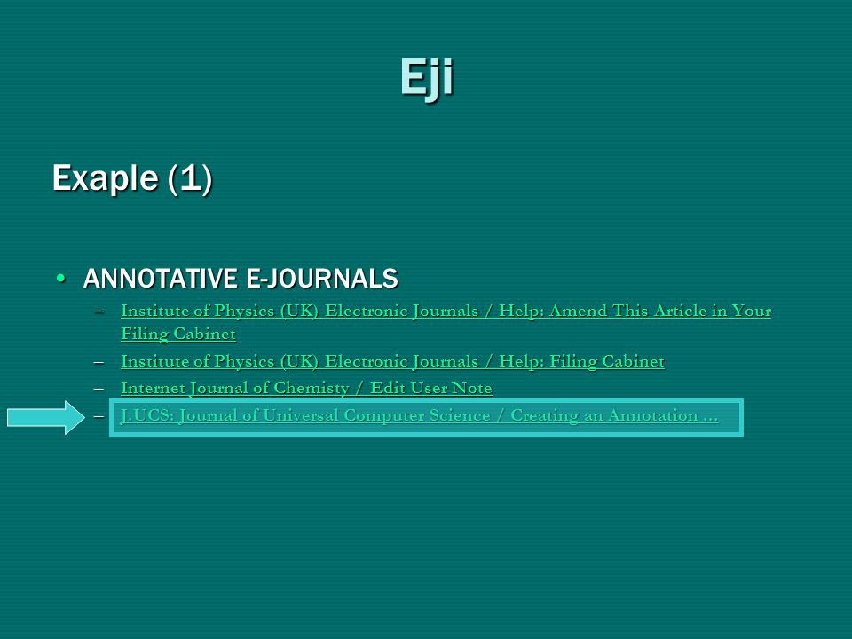 Exaple (1) •ΑΝΝΟΤΑΤΙVE E-JOURNALS –Institute of Physics (UK) Electronic Journals / Help: Amend This Article in Your Filing Cabinet Institute of Physics (UK) Electronic Journals / Help: Amend This Article in Your Filing CabinetInstitute of Physics (UK) Electronic Journals / Help: Amend This Article in Your Filing Cabinet –Institute of Physics (UK) Electronic Journals / Help: Filing Cabinet Institute of Physics (UK) Electronic Journals / Help: Filing CabinetInstitute of Physics (UK) Electronic Journals / Help: Filing Cabinet –Internet Journal of Chemisty / Edit User Note Internet Journal of Chemisty / Edit User NoteInternet Journal of Chemisty / Edit User Note –J.UCS: Journal of Universal Computer Science / Creating an Annotation...